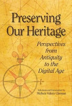 Preserving Our Heritage : Perspectives from Antiquity to the Digital Age - Michele Valerie Cloonan