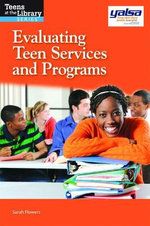Evaluating Teen Services and Programs : A Yalsa Guide - Sarah Flowers