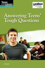 Answering Teens' Tough Questions : A Yalsa Guide - mk Eagle