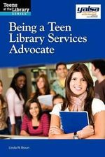 Being a Teen Library Services Advocate : A Yalsa Guide - Linda Braun