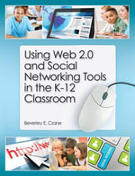 Using Web 2.0 and Social Networking Tools in the K-12 Classroom - Beverley E. Crane