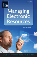 Managing Electronic Resources : A Lita Guide