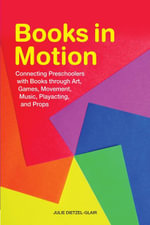 Books in Motion : Connecting Preschoolers with Books Through Art, Games, Movement, Music, Playacting, and Props - Julie Dietzel-Glair
