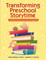 Transforming Preschool Storytime : A Modern Vision and a Year of Programs - Betsy Diamant-Cohen