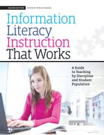 Information Literacy Instruction that Works : A Guide to Teaching by Discipline and Student Population, Second Edition