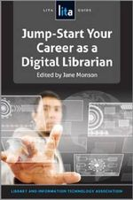 Jump-Start Your Career as a Digital Librarian : Lita Guide #21 - Jane D Monson