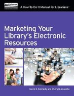 Marketing Your Library's Electronic Resources : A How-To-Do-It Manual - Marie R Kennedy