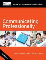 Communicating Professionally : A How-To-Do-It Manual for Librarians - Catherine Sheldrick Ross