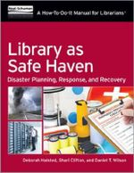 Library as Safe Haven : Disaster Planning, Response, and Recovery; a How-to-Do-it Manual for Librarians - Deborah D. Halsted