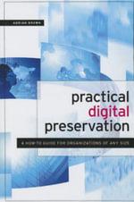 Practical Digital Preservation for Smaller Organizations - Adrian Brown