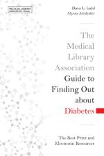 The Medical Library Association Guide to Finding Out about Diabetes : The Best Print and Electronic Resources - Dana L. Ladd