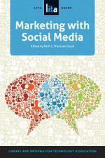 Marketing with Social Media : A Lita Guide