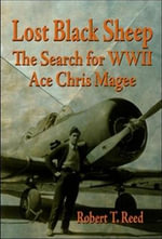 Lost Black Sheep : The Search for WWII Ace Chris Magee - Robert T Reed