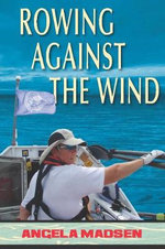 Rowing Against the Wind - Angela Madsen