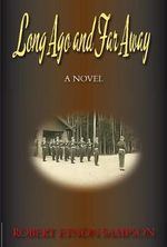 Long Ago & Far Away : A World War Two Novel - Robert Eynon Sampson