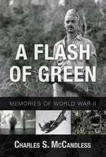 A Flash of Green : Memories of WWII - Charles S McCandless