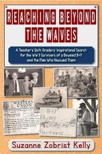 Reaching Beyond the Waves : The Inspirational Story of One Teacher's Sixth Grade Students' Search for the WWII Survivors of a Downed B-17 - Suzanne Zobrist Kelly