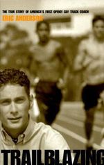 Trailblazing : The True Story of America's First Openly Gay Track Coach - Eric Anderson