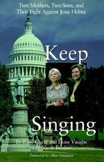 Keep Singing : Two Mothers, Two Sons and Their Fight Against Jesse Helms - Patsy Clarke