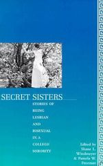 Secret Sisters : Stories of Being Lesbian in a College Soroity - Pamela W. Freeman