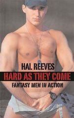 Hard as They Come : Fantasy Men in Action - Hal Reeves
