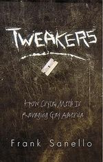 Tweakers : How Crystal Meth is Ravaging Gay America - Frank Sanello