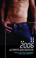 Ultimate Gay Erotica 2006 : Ultimate Gay Erotica