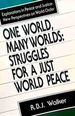 One World, Many Worlds : Struggles for a Just World Peace - R. B. J. Walker