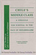 Chile's Middle Class : A Struggle for Survival in the Face of Neoliberalism - Larissa Adler Lomnitz