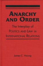 Anarchy and Order : Interplay Between International Politics and International Law - James C. Hsiung