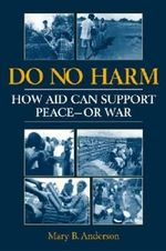 Do No Harm : How Aid Can Support Peace - or War - Mary B. Anderson