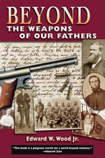 Beyond the Weapons of Our Fathers - Edward W Wood, Jr.