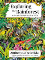 Exploring the Rain Forest : Science Activities for Kids - Anthony D. Fredericks