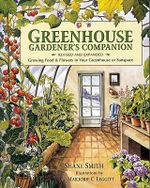 Greenhouse Gardener's Companion : Growing Food & Flowers in Your Greenhouse or Sunspace - Shane Smith