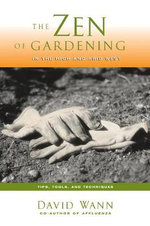 The Zen of Gardening in the High & Arid West : Tips, Tools, and Techniques - David Wann