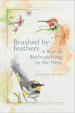 Brushed by Feathers : A Year of Birdwatching in the West - Frances L. Wood