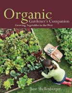 Organic Gardener's Companion : Growing Vegetables in the West - Jane Shellenberger