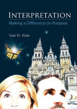 Interpretation-Making a Difference on Purpose : A Practical Guide for Making a Difference on Purpose - Sam H Ham