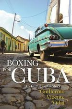 Boxing for Cuba : An Immigrant's Story - Guillermo Vicente Vidal