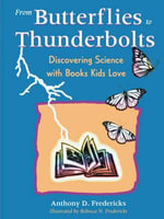 From Butterflies to Thunderbolts :  Discovering Science with Books Kids Love - Anthony D. Fredericks