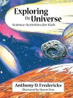 Exploring the Universe : Science Activities for Kids - Anthony D. Fredericks
