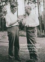 Josef Albers and Wassily Kandinsky: Friends in Exile : A Decade of Correspondence, 1929-1940 - Nicholas Fox Weber