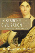 In Search of Civilization : Remaking a Tarnished Idea - John Armstrong