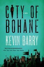 City of Bohane : Winner of the 2013 International IMPAC Dublin Literary Award - Kevin Barry