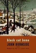 Black Cat Bone : Poems - John Burnside