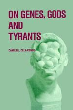 On Genes, Gods and Tyrants : The Biological Causation of Morality - Camilo J. Cela-Conde