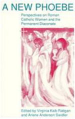 A New Phoebe : Perspectives on Roman Catholic Women and the Permanent Diaconate