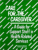 Care for the Caregivers : A Guide for Staff in the Helping Professions :  A Guide for Staff in the Helping Professions - Terrence McGuire