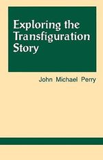 Exploring the Transfiguration Story - John Michael Perry