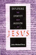 Exploring the Identity and Mission of Jesus - John Michael Perry